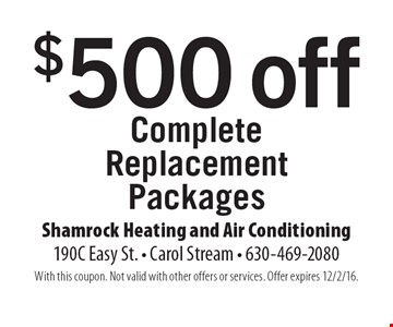 $500 off Complete Replacement Packages. With this coupon. Not valid with other offers or services. Offer expires 12/2/16.