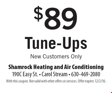 $89 Tune-Ups. New Customers Only. With this coupon. Not valid with other offers or services. Offer expires 12/2/16.