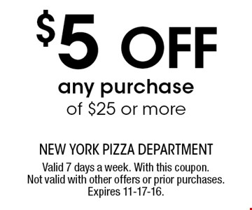 $5 off any purchase of $25 or more. Valid 7 days a week. With this coupon. Not valid with other offers or prior purchases. Expires 11-17-16.