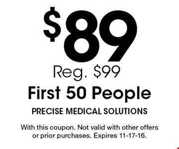 $89 First 50 People. With this coupon. Not valid with other offers or prior purchases. Expires 11-17-16.