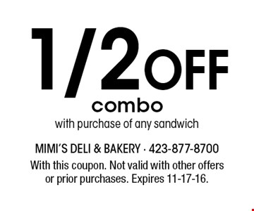 1/2 Off combo with purchase of any sandwich. With this coupon. Not valid with other offersor prior purchases. Expires 11-17-16.