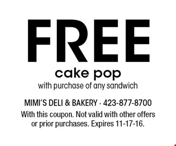 Free cake popwith purchase of any sandwich. With this coupon. Not valid with other offersor prior purchases. Expires 11-17-16.