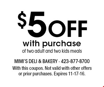 $5 Off with purchaseof two adult and two kids meals. With this coupon. Not valid with other offersor prior purchases. Expires 11-17-16.