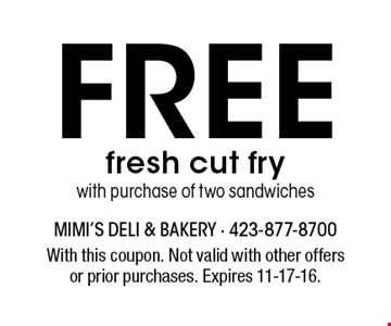 Free fresh cut frywith purchase of two sandwiches. With this coupon. Not valid with other offersor prior purchases. Expires 11-17-16.