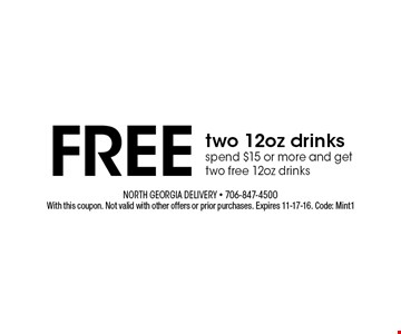 Free two 12oz drinks spend $15 or more and get two free 12oz drinks. With this coupon. Not valid with other offers or prior purchases. Expires 11-17-16. Code: Mint1