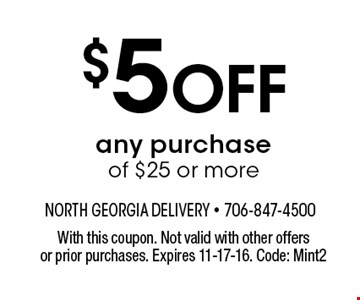 $5 Off any purchase of $25 or more. With this coupon. Not valid with other offers or prior purchases. Expires 11-17-16. Code: Mint2