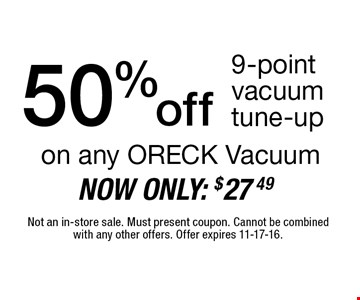 50%off 9-point vacuum tune-up. Not an in-store sale. Must present coupon. Cannot be combined with any other offers. Offer expires 11-17-16.