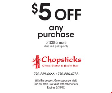 $5 off any purchase of $30 or more dine in & pickup only . With this coupon. One coupon per visit. One per table. Not valid with other offers. Expires 5/31/17.