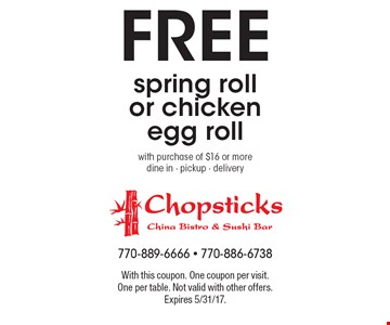 Free spring roll or chicken egg roll with purchase of $16 or more dine in - pickup - delivery. With this coupon. One coupon per visit. One per table. Not valid with other offers. Expires 5/31/17.