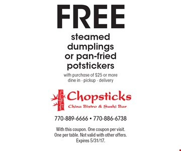 Free steamed dumplings or pan-fried potstickers with purchase of $25 or more dine in - pickup - delivery. With this coupon. One coupon per visit. One per table. Not valid with other offers. Expires 5/31/17.