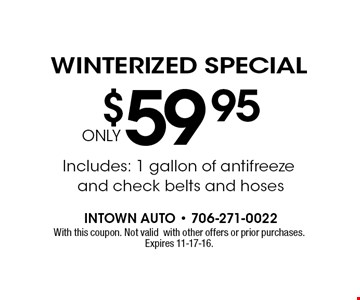 $59.95 Winterized Special. With this coupon. Not validwith other offers or prior purchases. Expires 11-17-16.