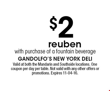 $2 reuben with purchase of a fountain beverage. Valid at both the Mandarin and Southside locations. One coupon per day per table. Not valid with any other offers or promotions. Expires 11-04-16.