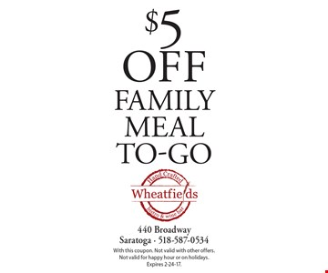 $5 off family meal to-go. With this coupon. Not valid with other offers. Not valid for happy hour or on holidays. Expires 2-24-17.
