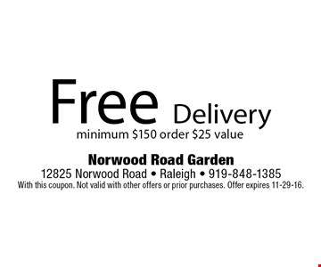 Free Deliveryminimum $150 order $25 value. Norwood Road Garden 12825 Norwood Road - Raleigh - 919-848-1385With this coupon. Not valid with other offers or prior purchases. Offer expires 11-29-16.