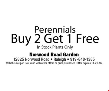 PerennialsBuy 2 Get 1 FreeIn Stock Plants Only. Norwood Road Garden 12825 Norwood Road - Raleigh - 919-848-1385With this coupon. Not valid with other offers or prior purchases. Offer expires 11-29-16.