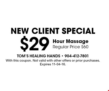 $29 Hour Massage Regular Price $60 new client special . With this coupon. Not valid with other offers or prior purchases. Expires 11-04-16.