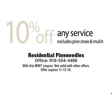 10% off any service excludes pine straw & mulch. Residential PineneedlesOffice: 919-554-4466With this MINT coupon. Not valid with other offers. Offer expires 11-15-16.