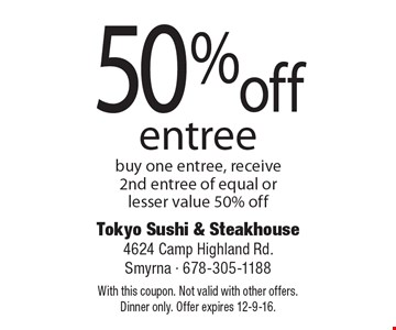 50% off entree buy one entree, receive 2nd entree of equal or lesser value 50% off. With this coupon. Not valid with other offers. Dinner only. Offer expires 12-9-16.