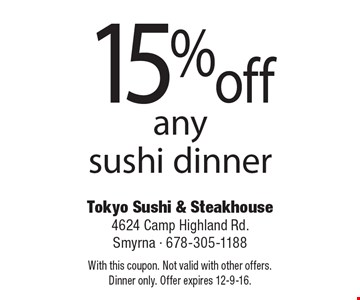 15% off any sushi dinner. With this coupon. Not valid with other offers. Dinner only. Offer expires 12-9-16.