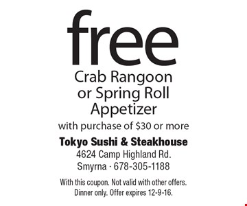 Free Crab Rangoon or Spring Roll Appetizer with purchase of $30 or more. With this coupon. Not valid with other offers. Dinner only. Offer expires 12-9-16.