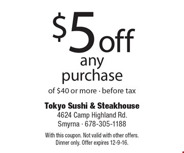 $5 off any purchase of $40 or more, before tax. With this coupon. Not valid with other offers. Dinner only. Offer expires 12-9-16.