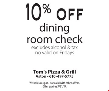 10% off dining room check excludes alcohol & tax. No valid on Fridays. With this coupon. Not valid with other offers. Offer expires 3/31/17.