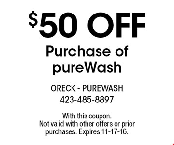 $50 off Purchase of pureWash. With this coupon. Not valid with other offers or prior purchases. Expires 11-17-16.