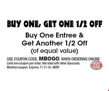 buy one, get one 1/2 Off Buy One Entree & Get Another 1/2 Off (of equal value). USE COUPON CODE, MBOGO, WHEN ORDERING ONLINE Limit one coupon per order. Not valid with other discounts. Mention coupon. Expires 11-11-16. MINT