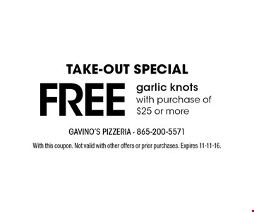 FREE garlic knots with purchase of $25 or more. With this coupon. Not valid with other offers or prior purchases. Expires 11-11-16.