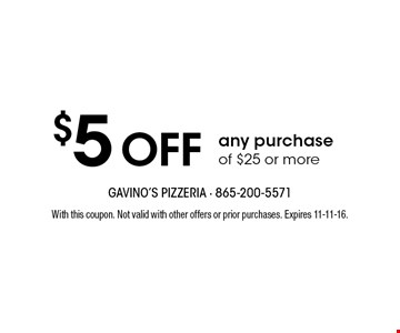 $5 Off any purchase of $25 or more. With this coupon. Not valid with other offers or prior purchases. Expires 11-11-16.