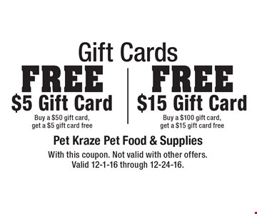 Gift Cards Free $15 Gift Card Buy a $100 gift card,get a $15 gift card free. Free $5 Gift Card Buy a $50 gift card,get a $5 gift card free. With this coupon. Not valid with other offers. Valid 12-1-16 through 12-24-16.