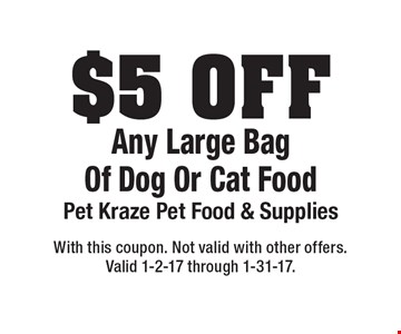 $5 Off Any Large BagOf Dog Or Cat Food. With this coupon. Not valid with other offers. Valid 1-2-17 through 1-31-17.
