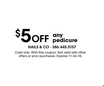 $5 Off any pedicure. Cash only. With this coupon. Not valid with other offers or prior purchases. Expires 11-04-16.