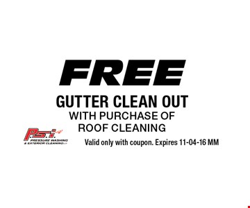 Free GUTTER CLEAN OUTwith purchase ofROOF cleaning. Valid only with coupon. Expires 11-04-16 MM