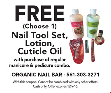 Free Nail Tool Set, Lotion or Cuticle Oil (Choose 1) with purchase of regular manicure & pedicure combo. With this coupon. Cannot be combined with any other offers. Cash only. Offer expires 12-9-16.