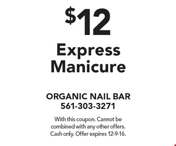 $12 Express Manicure. With this coupon. Cannot be combined with any other offers. Cash only. Offer expires 12-9-16.