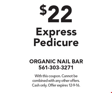 $22 Express Pedicure. With this coupon. Cannot be combined with any other offers. Cash only. Offer expires 12-9-16.