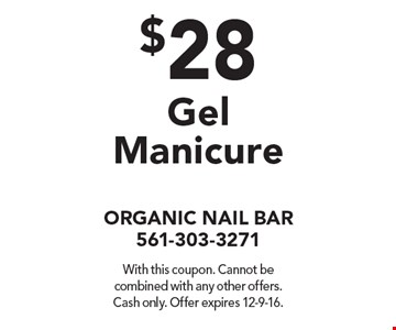 $28 Gel Manicure. With this coupon. Cannot be combined with any other offers. Cash only. Offer expires 12-9-16.
