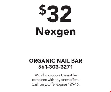 $32 Nexgen. With this coupon. Cannot be combined with any other offers. Cash only. Offer expires 12-9-16.