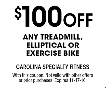 $100 Off any TREADMILL, ELLIPTICAL OR EXERCISE BIKE. With this coupon. Not valid with other offers or prior purchases. Expires 11-17-16.