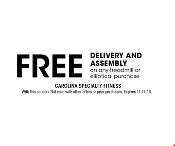FREE DELIVERY AND ASSEMBLYon any treadmill or elliptical purchase. With this coupon. Not valid with other offers or prior purchases. Expires 11-17-16.