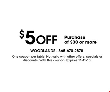 $5 Off Purchase of $30 or more. One coupon per table. Not valid with other offers, specials or discounts. With this coupon. Expires 11-11-16.
