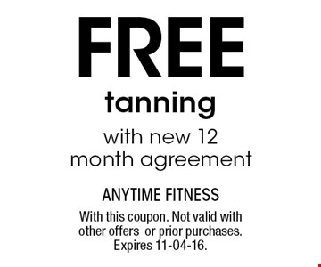 Free tanning with new 12 month agreement. With this coupon. Not valid with other offers or prior purchases.Expires 11-04-16.