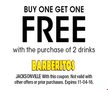 BUY ONE GET ONE FREE with the purchase of 2 drinks. JACKSONVILLE With this coupon. Not valid with other offers or prior purchases. Expires 11-04-16.