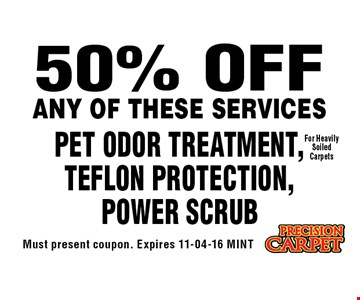 50% OFF PET ODOR TREATMENT, TEFLON PROTECTION, Power Scrub. Must present coupon. Expires 11-04-16 MINT