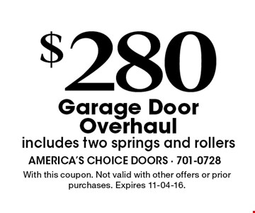 $280Garage DoorOverhaulincludes two springs and rollers. With this coupon. Not valid with other offers or prior purchases. Expires 11-04-16.