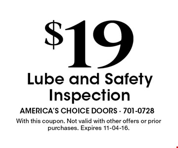 $19 Lube and Safety Inspection. With this coupon. Not valid with other offers or prior purchases. Expires 11-04-16.