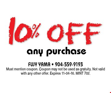 10% off any purchase. FUJY YAMA - 904-559-9193Must mention coupon. Coupon may not be used as gratuity. Not valid with any other offer. Expires 11-04-16. MINT 702.