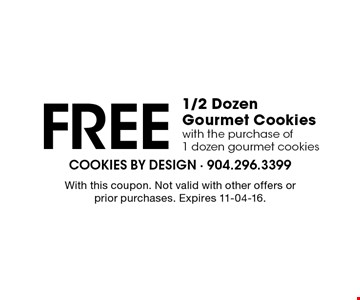 Free 1/2 Dozen Gourmet Cookies with the purchase of 1 dozen gourmet cookies. With this coupon. Not valid with other offers or prior purchases. Expires 11-04-16.