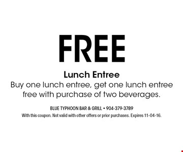 FREE Lunch EntreeBuy one lunch entree, get one lunch entree free with purchase of two beverages.. With this coupon. Not valid with other offers or prior purchases. Expires 11-04-16.
